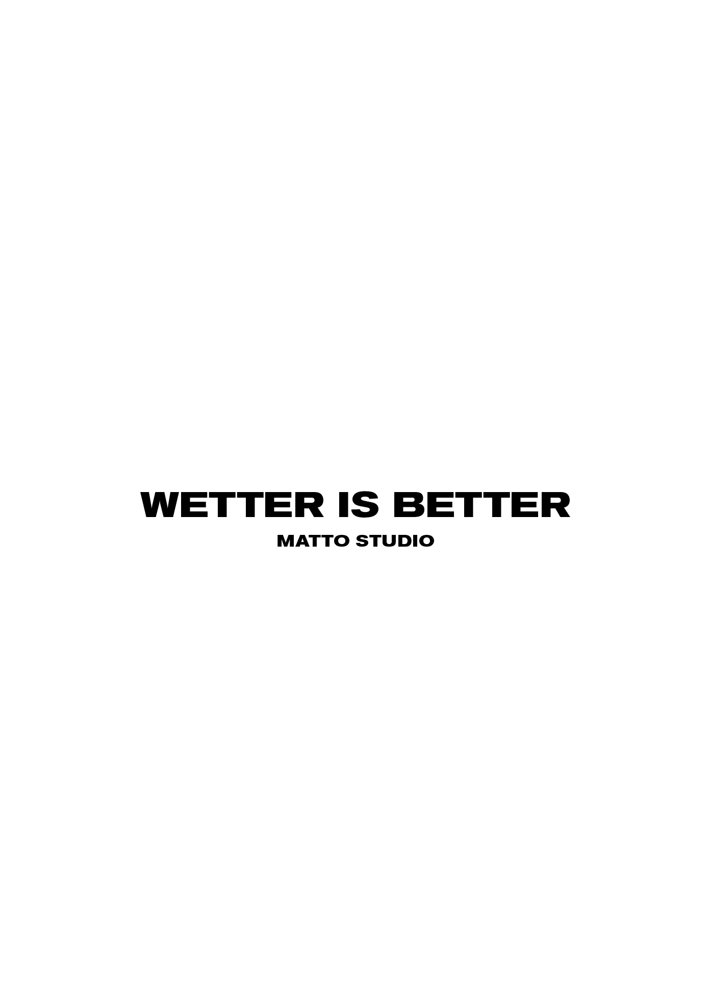 WETTER IS BETTER text